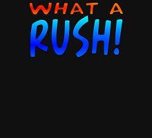 WHAT A RUSH! Unisex T-Shirt