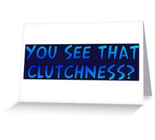 YOU SEE THAT CLUTCHNESS? Greeting Card