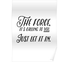 THE FORCE, IT'S CALLING TO YOU. Poster