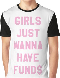 Girls Just Wanna Have Funds $$$ Trendy/Hipster/Tumblr Meme Graphic T-Shirt