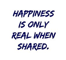 Happiness Is Only Real When Shared  Photographic Print