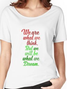 We are what we think.  Women's Relaxed Fit T-Shirt
