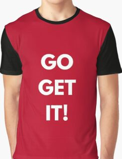 Go Get It Graphic T-Shirt