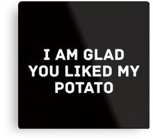 Glad You Liked My Potato - Text (black) Metal Print