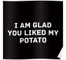 Glad You Liked My Potato - Text (black) Poster
