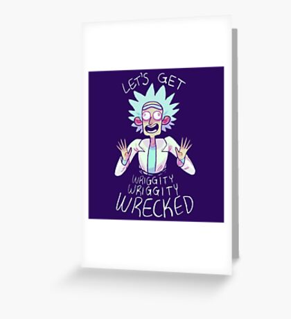 Lets Get Wrecked Rick Greeting Card