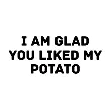 Glad You Liked My Potato - Text (white) by fandommerchshop