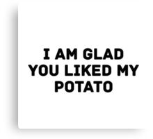 Glad You Liked My Potato - Text (white) Canvas Print