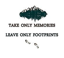 """Take only memories, Leave only footprints""  quote & leave no trace hiker ethics .  Photographic Print"