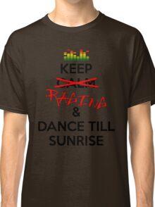 Keep RAGING & Dance till sunrise Classic T-Shirt