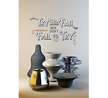 Try & Fail But Don't Fail to Try Stylish 3D Still Life Photographic Print