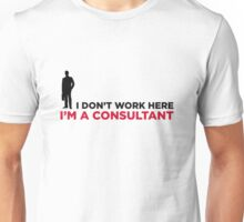 I do not work. I am a business consultant. Unisex T-Shirt