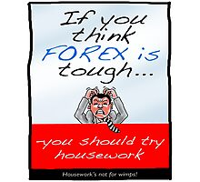 FOREX -If You Think Forex's Tough Photographic Print