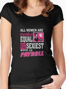 All women are created equal but the sexiest work in payroll Women's Fitted Scoop T-Shirt