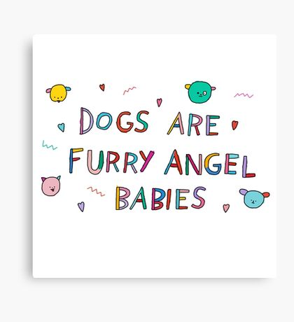 dogs are furry angel babies Canvas Print