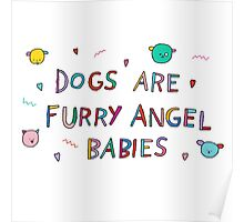 dogs are furry angel babies Poster