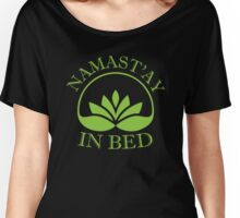 Namast'ay In Bed Women's Relaxed Fit T-Shirt