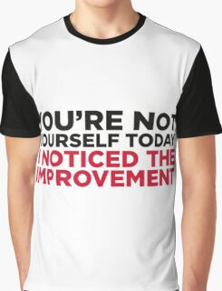 You re different today. Significantly better! Graphic T-Shirt