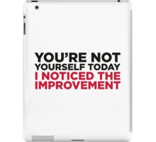 You re different today. Significantly better! iPad Case/Skin