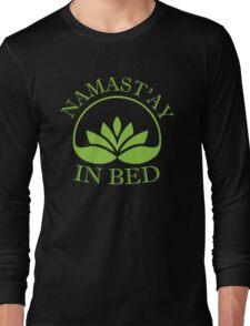 Namast'ay In Bed Long Sleeve T-Shirt