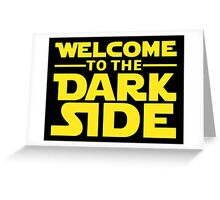 Welcome To The Dark Side Greeting Card