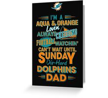 I'm A Aqua & Orange Lovin Always Cheering Football Watchin' Can't Wait Until Sunday Die-hard Dolphins Dad - T-shirts & Hoodies Greeting Card
