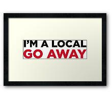 I am from here. Go away! Framed Print