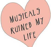 Musicals Ruined My Life by chuckshurley