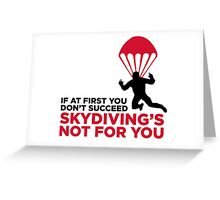 Skydiving is not for the unlucky ones. Greeting Card