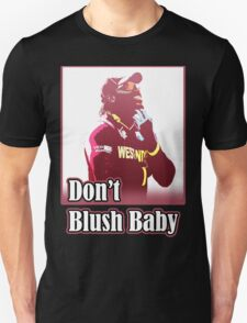 Don't Blush Baby Unisex T-Shirt