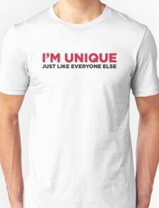 I am unique. So like everyone else! T-Shirt
