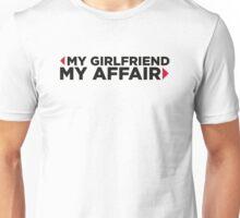 My girlfriend. My affair. Unisex T-Shirt
