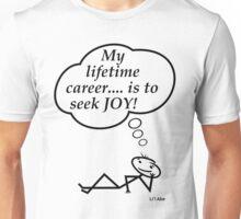 My lifetime career....is to seek joy! Unisex T-Shirt