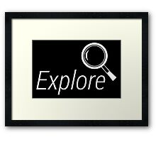 Explore. Framed Print