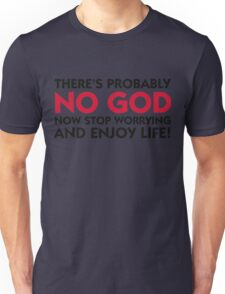 There s probably no God. So calm down! Unisex T-Shirt