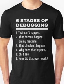 Six Stages of Debugging: White on Dark Design for Programmers T-Shirt