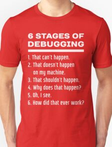 Six Stages of Debugging: White on Dark Design for Programmers Unisex T-Shirt