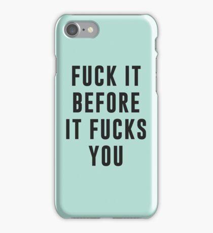 Fuck it before it fucks you iPhone Case/Skin
