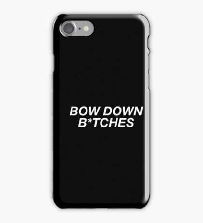 Bow Down B*tches iPhone Case/Skin