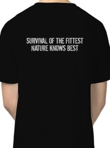 Survival of the fittest, nature knows best Classic T-Shirt