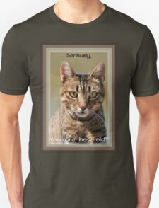 Seriously, You're How Old? T-Shirt