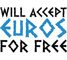 I accept Euros for nothing! Photographic Print