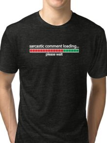 Sarcastic comment loading, please wait Tri-blend T-Shirt