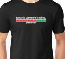 Sarcastic comment loading, please wait Unisex T-Shirt