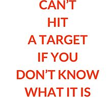 YOU  CAN'T  HIT  A TARGET  IF YOU DON'T KNOW WHAT IT IS - ANTHONY ROBBINS QUOTE by IdeasForArtists