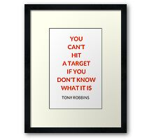YOU  CAN'T  HIT  A TARGET  IF YOU DON'T KNOW WHAT IT IS - ANTHONY ROBBINS QUOTE Framed Print