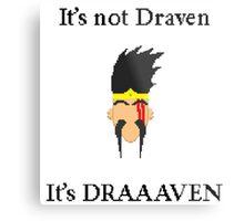 It's not Draven. It's DRAAVVEN. Metal Print