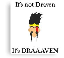 It's not Draven. It's DRAAVVEN. Canvas Print