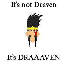 It's not Draven. It's DRAAVVEN. Photographic Print