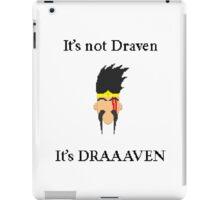 It's not Draven. It's DRAAVVEN. iPad Case/Skin